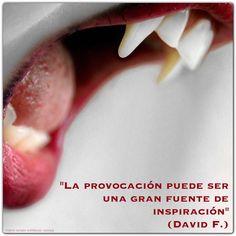"""""""La provocación puede ser una gran fuente de inspiración"""". (David F.) http://alejandrodavidfo.blogspot.com"""