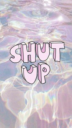 Shut up sassy wallpaper