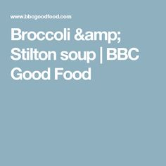 Broccoli & Stilton soup | BBC Good Food