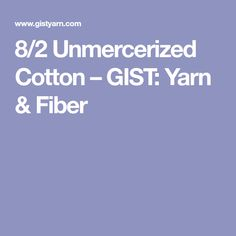 8/2 Unmercerized Cotton – GIST: Yarn & Fiber