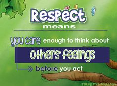 Quote about respect for kids. Adapted from Talking with Trees books that teach respect and more good traits.