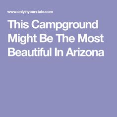 This Campground Might Be The Most Beautiful In Arizona