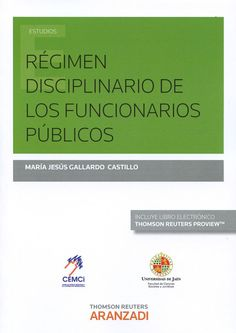 Régimen disciplinario de los funcionarios públicos / María Jesús Gallardo Castillo.. -- Cizur Menor (Navarra) : Aranzadi, 2015.