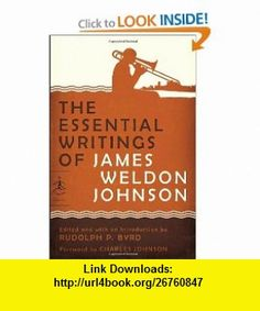 The Essential Writings of James Weldon Johnson (Modern Library Classics) (9780812975321) James Weldon Johnson, Rudolph Byrd, Charles Johnson , ISBN-10: 0812975324  , ISBN-13: 978-0812975321 ,  , tutorials , pdf , ebook , torrent , downloads , rapidshare , filesonic , hotfile , megaupload , fileserve