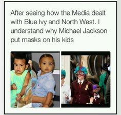 After seeing how the media dealt with Blue Ivy and North West I understand why Michael Jackson put masks on his kids.