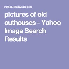 pictures of old outhouses - Yahoo Image Search Results