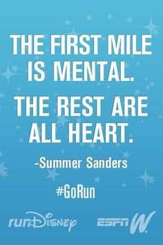 The first mile is mental. The rest are all heart.