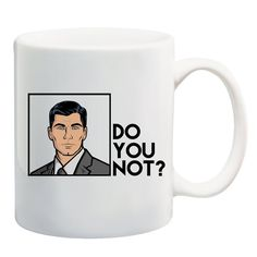 Archer Inspired Do You Not? Tea and Coffee Mug