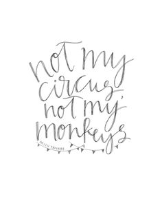 "CALLIGRAPHY PRINT The Teri | ""Not my circus, not my monkeys."" -Polish Proverb by ElleVeeKae on Etsy https://www.etsy.com/listing/204378466/calligraphy-print-the-teri-not-my-circus"