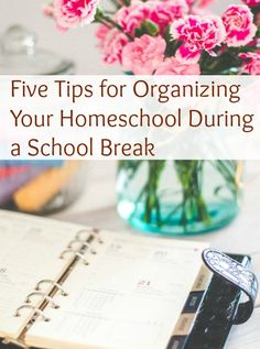 Five Tips for Organizing Your Homeschool During a School Break