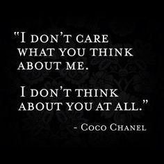 """""""I don't care what you think about me - I don't think about you at all"""" ~ Coco Chanel   #Quote #inspiration"""