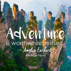 Adventure is worthwhile in itself. Amelia Earhart Budget Travel quote