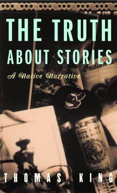 The Truth About Stories: A Native Narrative