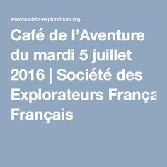Café de l'Aventure du mardi 5 juillet 2016 | Société des Explorateurs Français
