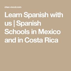 Learn Spanish with us | Spanish Schools in Mexico and in Costa Rica