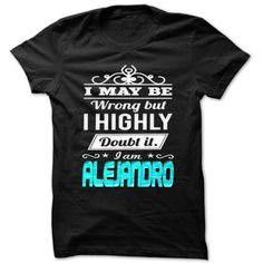 (Tshirt Top Tshirt Discount) I May Be Wrong But I Highly Doubt It Iam Alejandro Cool Name Shirt Tshirt-Online Hoodies, Tee Shirts