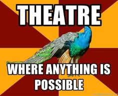 anything. imagine. that's why i do theater.