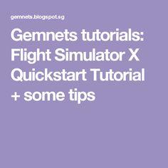 Gemnets tutorials: Flight Simulator X Quickstart Tutorial + some tips