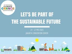 Let's be part of the sustainable future. Indonesia Climate Change Education Forum and Expo 2015.