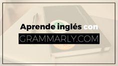 Mejora tu gramática con el corrector de inglés Grammarly