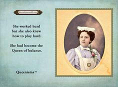 She worked hard but she also knew how to play hard. She had become the Queen of balance. - Queenisms™