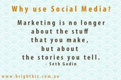 """""""Marketing is no longer about the stuff you make, but about the srories you tell"""" - Seth Godin - 25 Priceless Social Media Quotes Citations Marketing, Marketing Quotes, Business Marketing, Internet Marketing, Social Media Marketing, Online Marketing, Marketing And Advertising, Digital Marketing, Advertising Plan"""