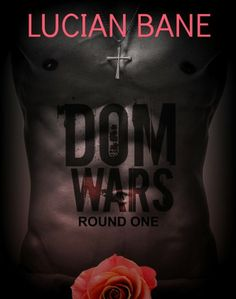 Dom Wars - Round One by Lucian Bane. Lucian Bane's inner Dom is out of control and hungry for things he can't name. When he signs up for Dom Wars, he meets Tara who is naive to the BDSM world. Her reckless dominance and puritan heart fascinate him. But when he discovers the pain in her past, it unleashes his true Dom within.
