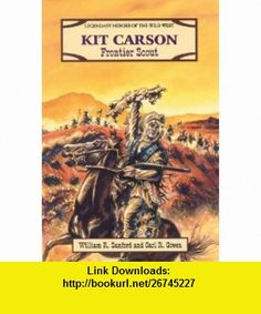 Kit Carson Frontier Scout (Legendary Heroes of the Wild West) (9780894906503) William R., (Wi Sanford, Carl R. Green , ISBN-10: 089490650X  , ISBN-13: 978-0894906503 ,  , tutorials , pdf , ebook , torrent , downloads , rapidshare , filesonic , hotfile , megaupload , fileserve