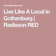 Live Like A Local in Gothenburg | Radisson RED