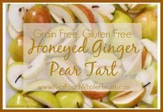 Gluten-Free, Grain-Free Honeyed Ginger Pear Tart