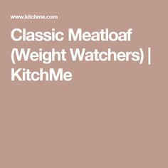 Classic Meatloaf (Weight Watchers) | KitchMe