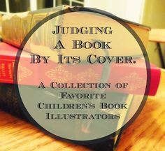 Molly Makes Do: Judging a Book By Its Cover: My Seven Favorite Children's Book Illustrators