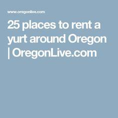 25 places to rent a yurt around Oregon  | OregonLive.com
