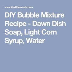 DIY Bubble Mixture Recipe - Dawn Dish Soap, Light Corn Syrup, Water