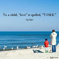 """To a child, """"love"""" is spelled, """"T-I-M-E"""""""