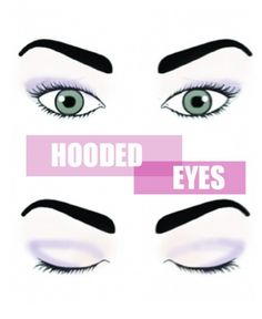 HOODED EYES Apply the shadow just above the crease along the lower part of the brow bone so that it can be seen when you open your eyes and connect it to a line along the the top of the lashes. Eyeliner tip: