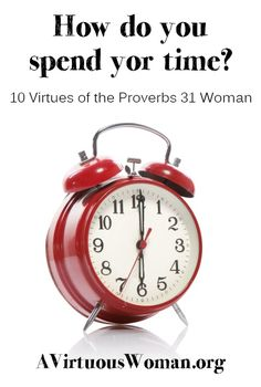 10 Virtues of the Proverbs 31 Woman {Time} - A Virtuous Woman