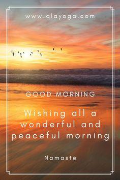 Good morning, wishing all a wonderful and peaceful morning. Namaste!   #morning #goodmorning #sunrise #namaste #peacefulmorning #positivevibes #positivelife #positivity #love #happiness #peace #gratefulheart #spreadinglove #beautifulmorning #beautifulday Beautiful Morning, Beautiful Day, Wonder Quotes, Grateful Heart, Good Morning Wishes, Yoga Quotes, Positive Life, I Hope You, Namaste