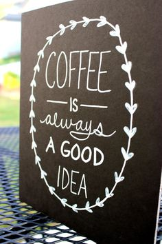 Coffee is always a good idea. #coffee #quotes