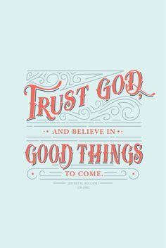 """Trust God, and believe in good things to come.""— Jeffrey R. Holland #LDS"