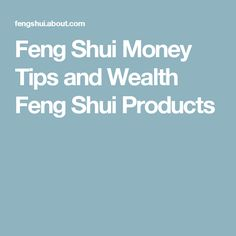 Feng Shui Money Tips and Wealth Feng Shui Products
