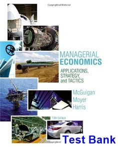 Managerial Economics Applications Strategies and Tactics 13th Edition McGuigan Test Bank - Test bank, Solutions manual, exam bank, quiz bank, answer key for textbook download instantly!