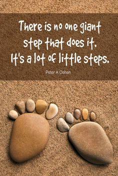 Daily Quotation for June 5, 2015 #quote #quoteoftheday - There is no one giant step that does it. It's a lot of little steps. - Peter A Cohen