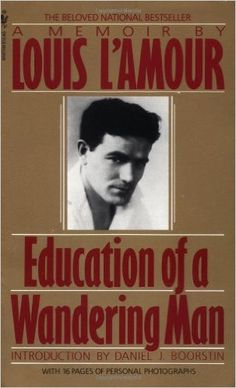 Education of a Wandering Man: Louis L'Amour: 9780553286526: Amazon.com: Books