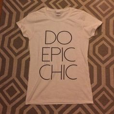 HOST PICK Do Epic Chic Tee - Size Small NEVER BEEN WORN Do Epic Chic Tee - Size Small. Perfect for a fashion blogger or the girl who loves quirky tees! Semi-loose fit, not form fitting. Tops Tees - Short Sleeve