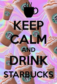 Keep calm and drink Starbucks!!