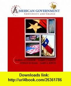 American Government Continuity and Change, 2008 Texas Edition (4th Edition) (9780205528233) Karen OConnor, Larry J. Sabato, Stefan Haag, Gary A. Keith , ISBN-10: 0205528236  , ISBN-13: 978-0205528233 ,  , tutorials , pdf , ebook , torrent , downloads , rapidshare , filesonic , hotfile , megaupload , fileserve
