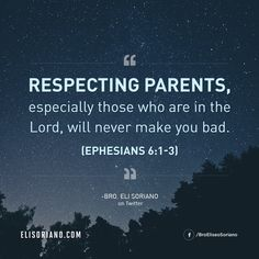 """""""Respecting parents especially those who are in the Lord, will never make you bad. (Ephesians 6:1-3)"""" — Bro. Eli Soriano on Twitter  Bro. Eli's tweet: https://twitter.com/broelisoriano/status/8217083190"""