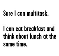 We're professional multi-taskers.  #Dishero #FoodMeme #MultiTask #lunch #dinner #alwayshungry