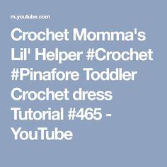 Crochet Momma's Lil' Helper #Crochet #Pinafore Toddler Crochet dress Tutorial #465 - YouTube
